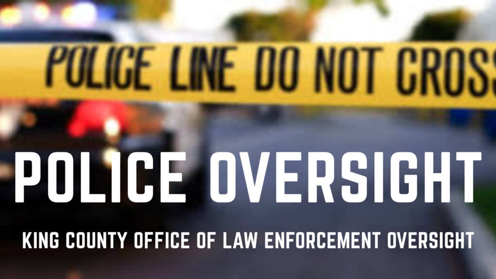 king county law enforcement oversight, office of law enforcement oversight, police oversight, office of police oversight, king county sheriff oversight ,police the police