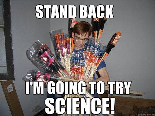 fireworks meme, try science firework, firework safety meme