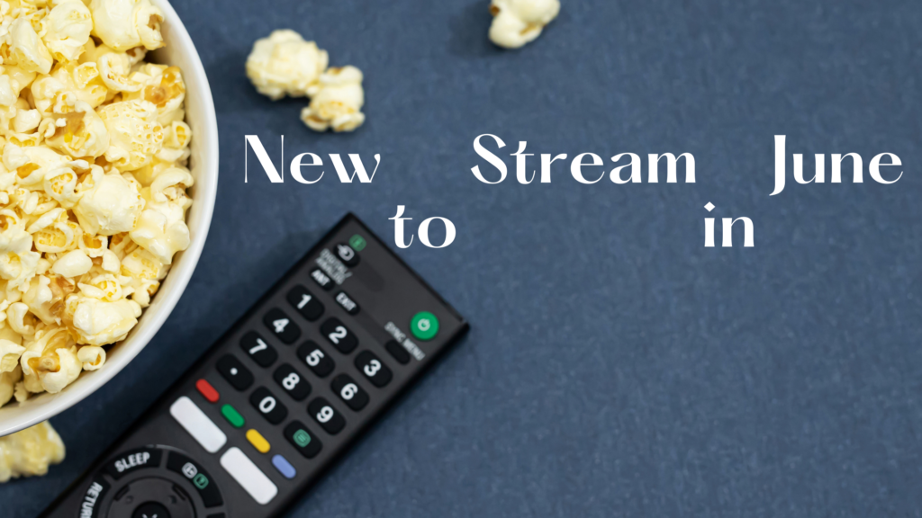"""a bowl of popcorn and remote to the side of a graphic that reads """"new to stream in june"""""""